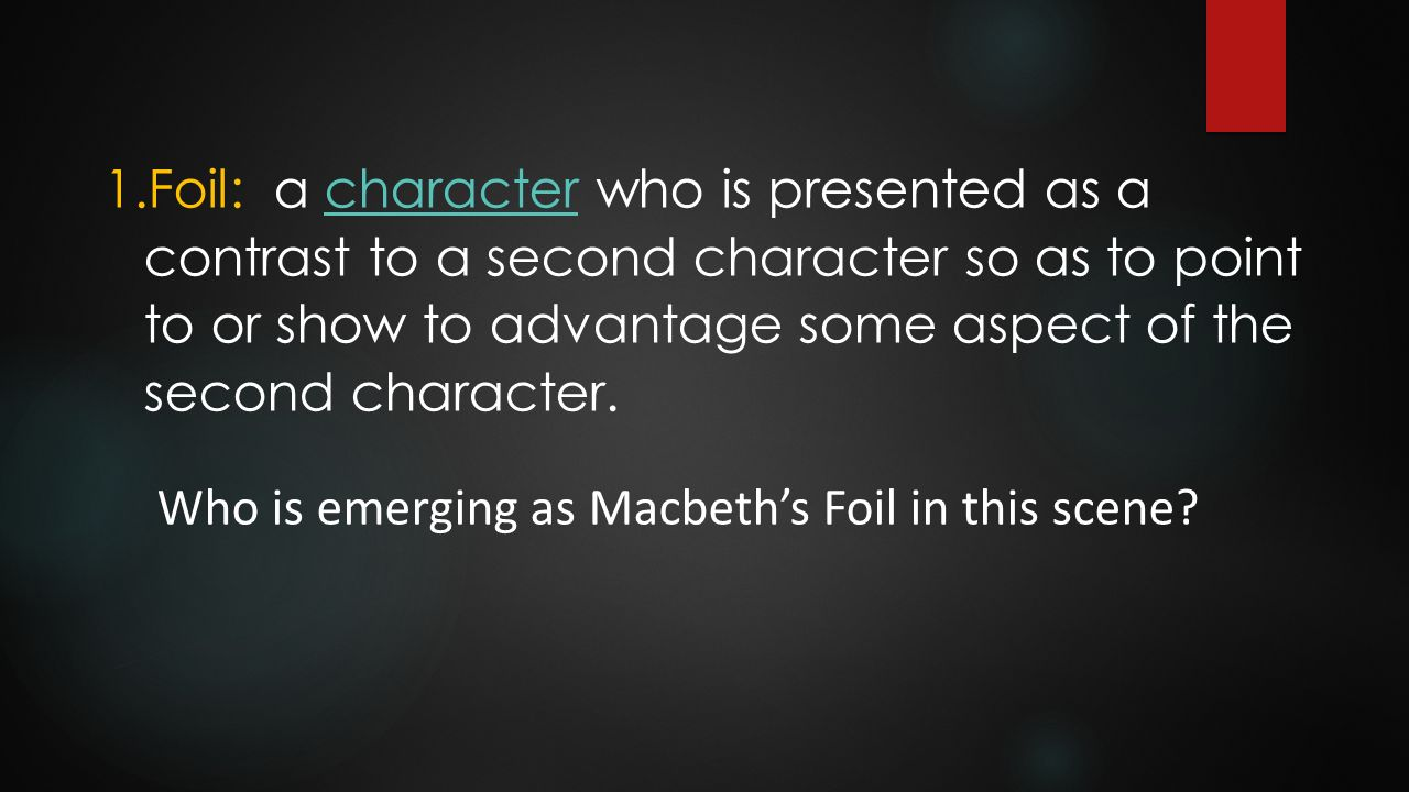 macbeth character foil essay Duncan and macduff as similar foils to macbeth duncan and macduff represent the noblest aspects of what macbeth is not duncan is a kindly and compassionate ruler, while macbeth is clearly more consumed with his own powers than the affairs of state.
