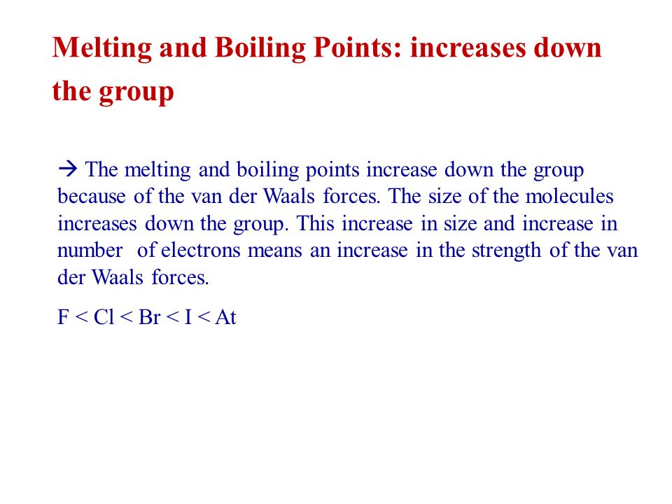 Melting and Boiling Points: increases down the group