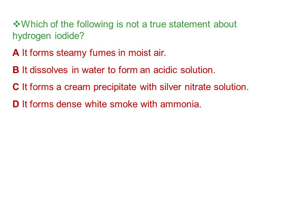 Which of the following is not a true statement about hydrogen iodide
