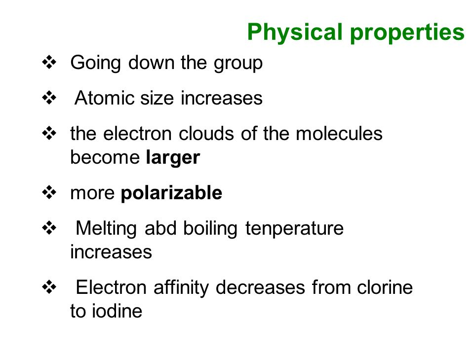 Physical properties Going down the group Atomic size increases