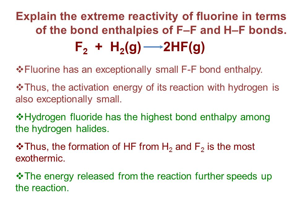Explain the extreme reactivity of fluorine in terms of the bond enthalpies of F–F and H–F bonds.