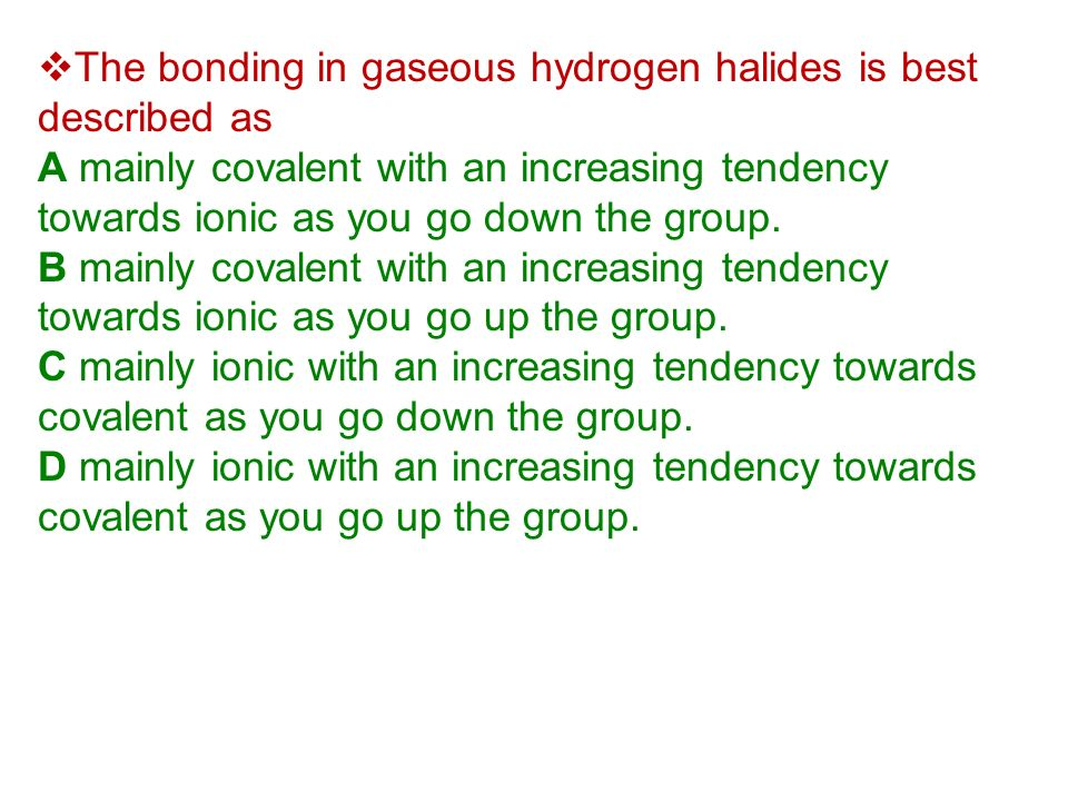 The bonding in gaseous hydrogen halides is best described as