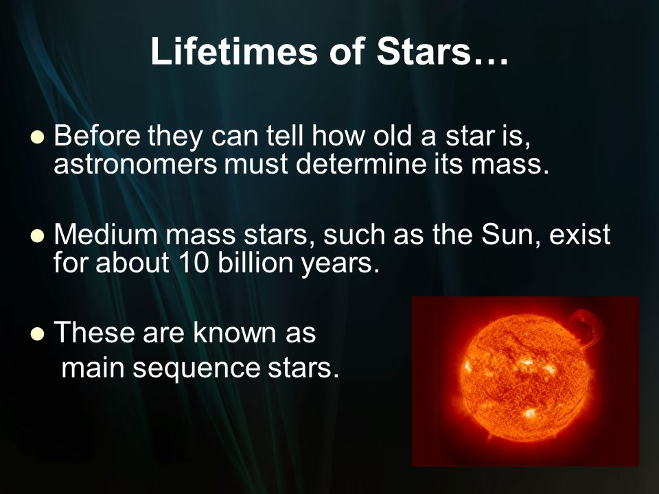 Lifetimes of Stars… Before they can tell how old a star is, astronomers must determine its mass.
