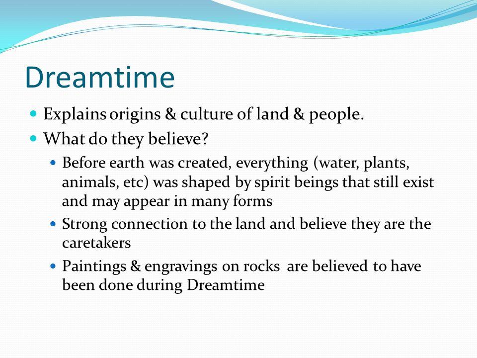 Dreamtime Explains origins & culture of land & people.