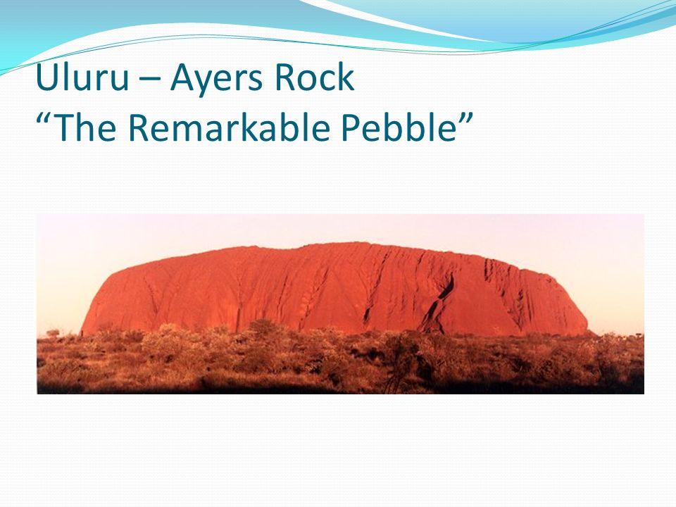Uluru – Ayers Rock The Remarkable Pebble