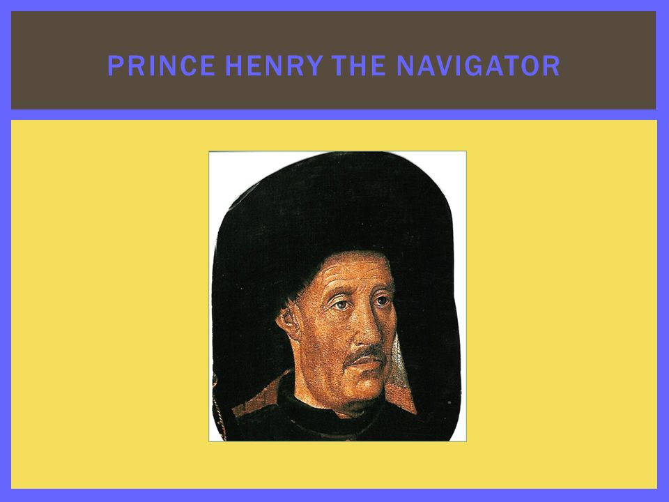 """henry the navigator in the age of exploration essay The consequences of the age of exploration essay -  to  prince henry of portugal, also known as """"the navigator"""",."""