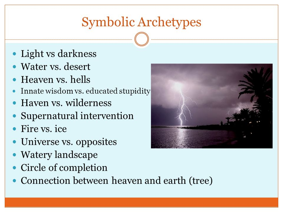 Symbolic Archetypes Light vs darkness Water vs. desert