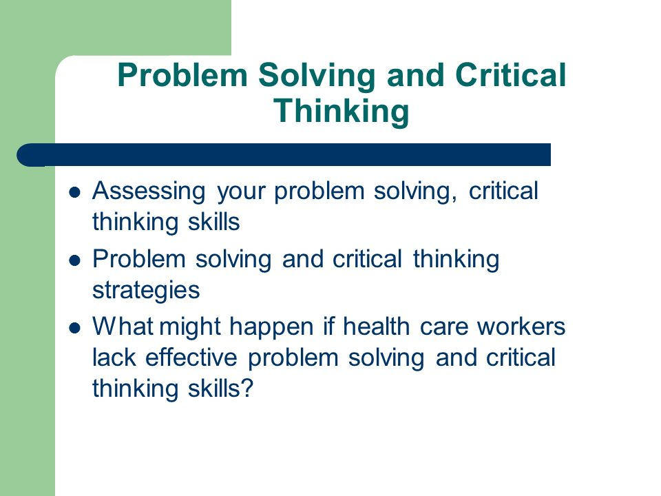 critical thinking and problem solving skills How to develop and demonstrate your problem-solving skills analytical and critical thinking skills help you reviewing the problem and problem-solving.
