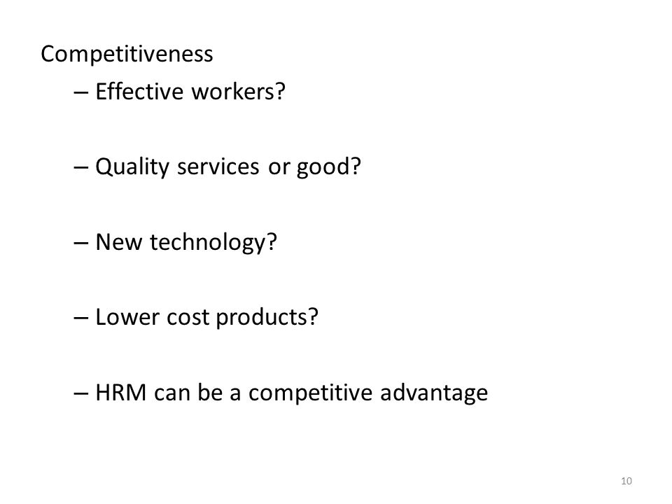 Competitiveness Effective workers Quality services or good New technology Lower cost products