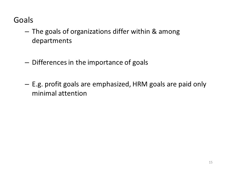 Goals The goals of organizations differ within & among departments