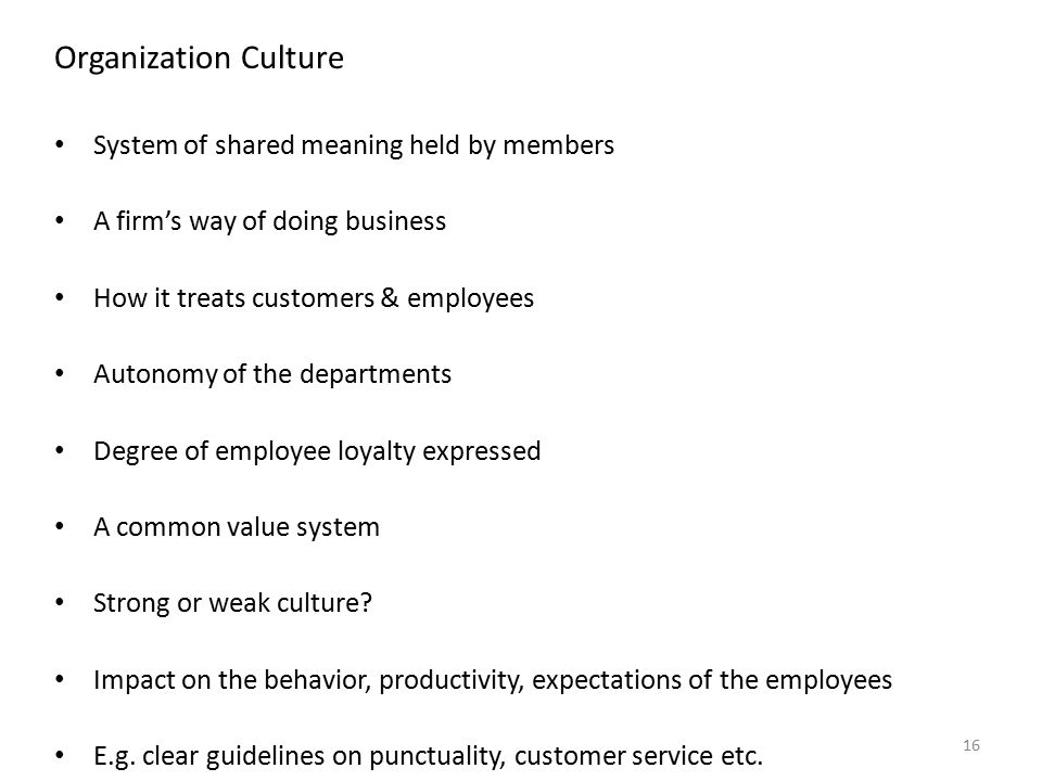 Organization Culture System of shared meaning held by members