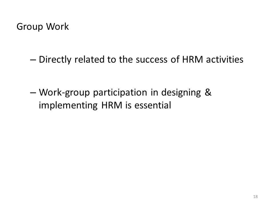 Group Work Directly related to the success of HRM activities.