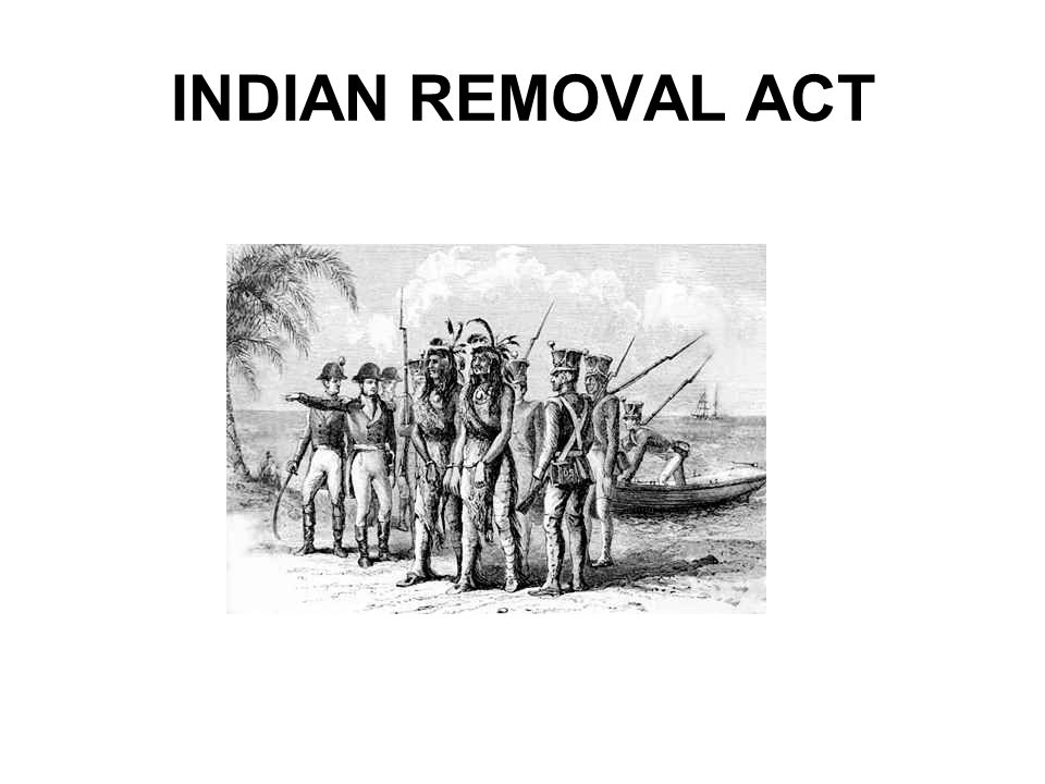 Indian Removal Act ANDREW JACKSON ...