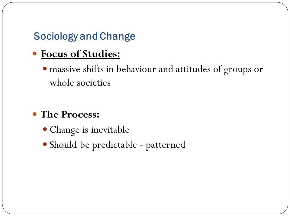sociology and social change Sociologists study society and social employment of sociologists is projected to show little or no change from 2016 to 2026 sociologists can most sociology.