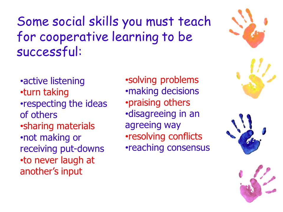 Some social skills you must teach for cooperative learning to be successful: