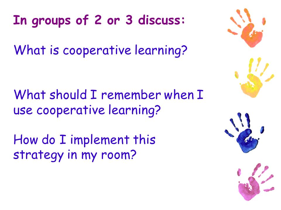 In groups of 2 or 3 discuss: What is cooperative learning