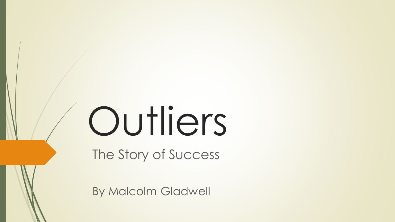 summary of outliers by malcolm gladwell essay Gates and allen acquired their 10,000 hours through this and other clever teenage schemes when the time came to launch microsoft in outliers, by malcolm gladwell.