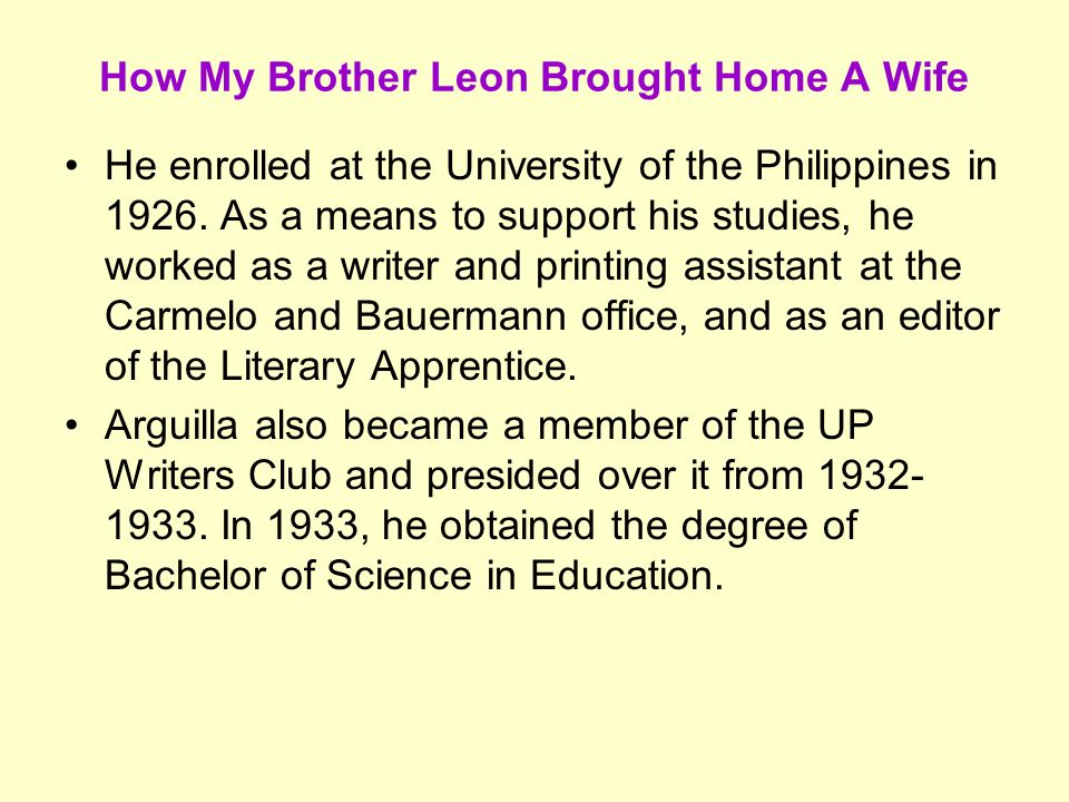 climax of how my brother leon brought home a wife Known for his widely anthologized short story how my brother leon brought home a wife, which won first prize in the commonwealth literary contest in 1940 1933 – he finished bs education at university of the philippines he became a member and later the president of the up writer's club and editor of the university's literary apprentice.