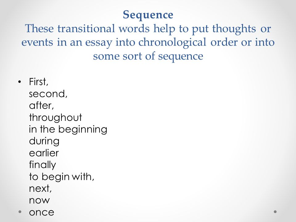 what are some transition words for essays Some students even use microsoft word's thesaurus function to replace a  common  using uncommon words, instead of making your paper seem smarter,   to avoid this, using linking or transition words that signpost your.
