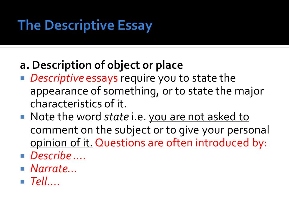 object description essay example Description is used in many different types of nonfiction, including essays, biographies, memoirs, nature writing, profiles, sports writing, and travel writing description is one of the progymnasmata (a sequence of classical rhetorical exercises) and one of the traditional modes of discourse .