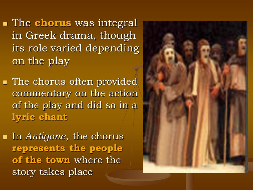 the role of the chorus in antigone Sophocles, who added a third actor, increased the chorus to 15 but reduced it to  a mainly commentarial role in most of his plays (for an example of this role as.