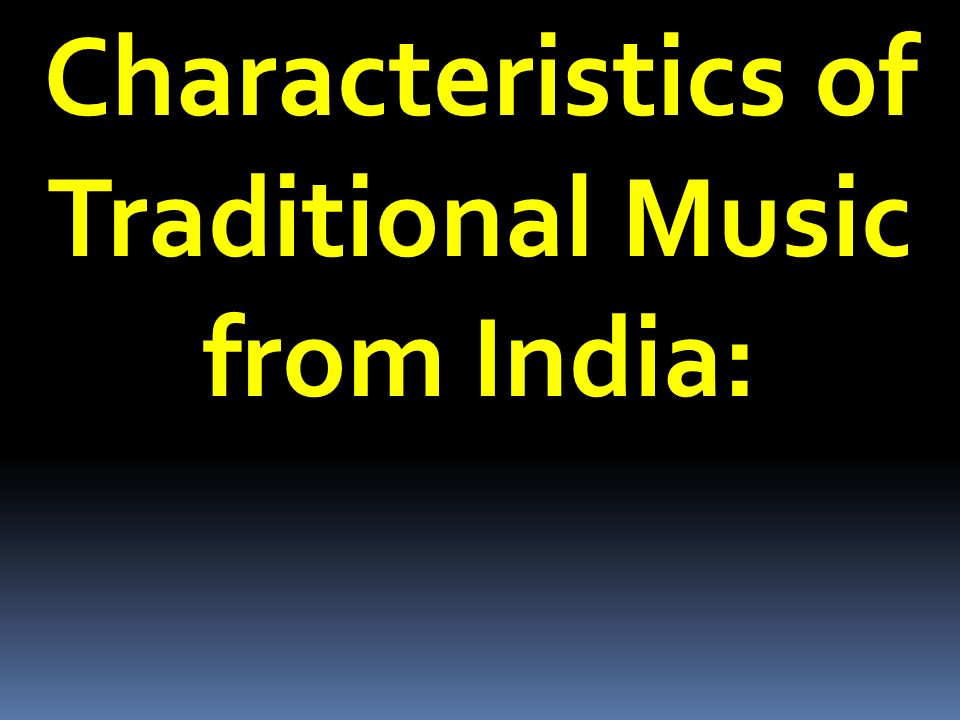 Characteristics of Traditional Music from India: