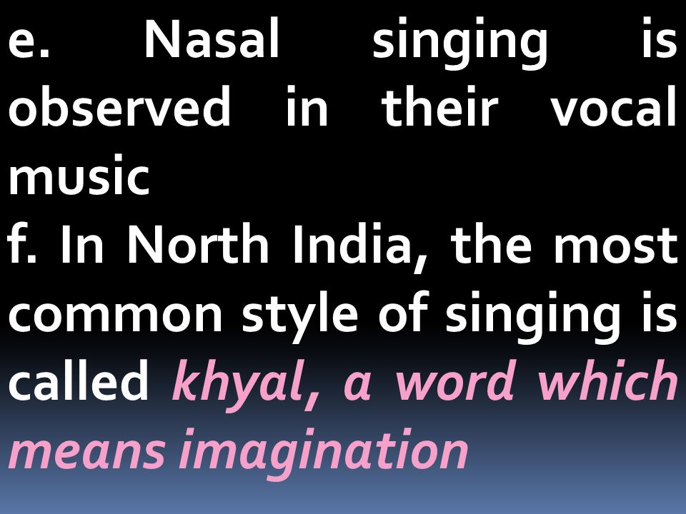 e. Nasal singing is observed in their vocal music