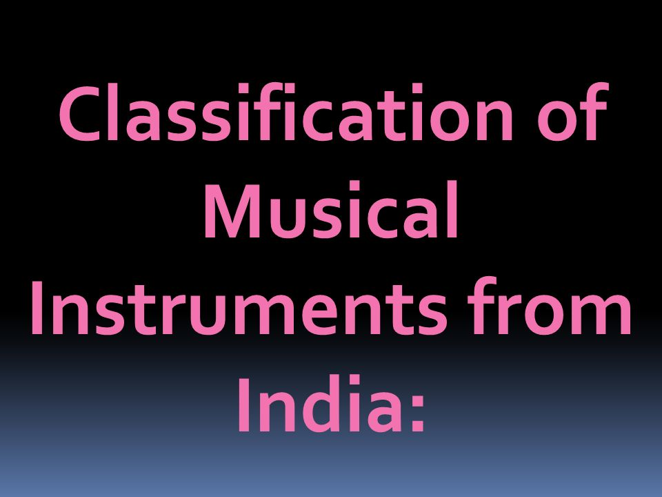 Classification of Musical Instruments from India: