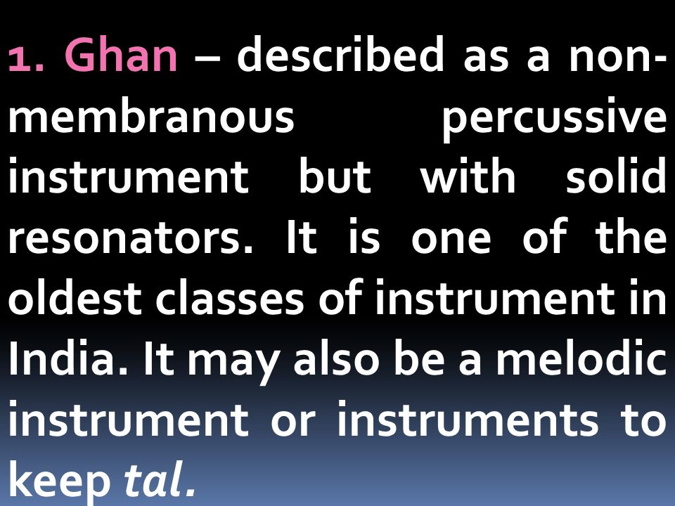 1. Ghan – described as a non-membranous percussive instrument but with solid resonators.