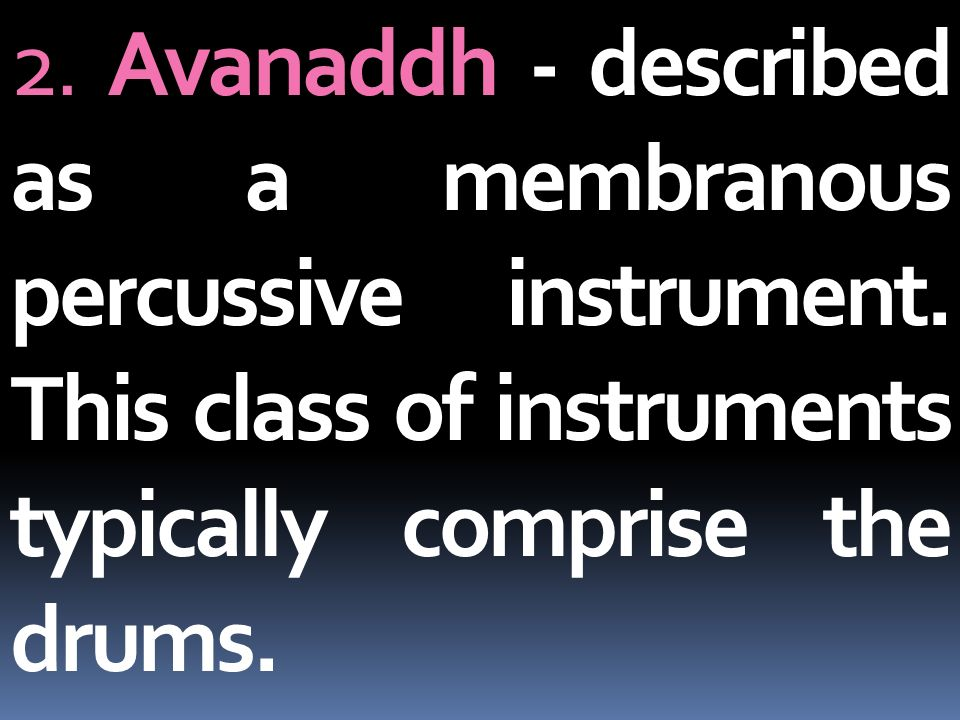 2. Avanaddh - described as a membranous percussive instrument