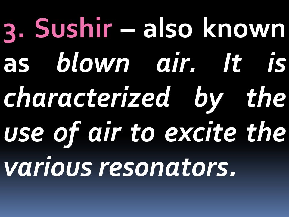 3. Sushir – also known as blown air
