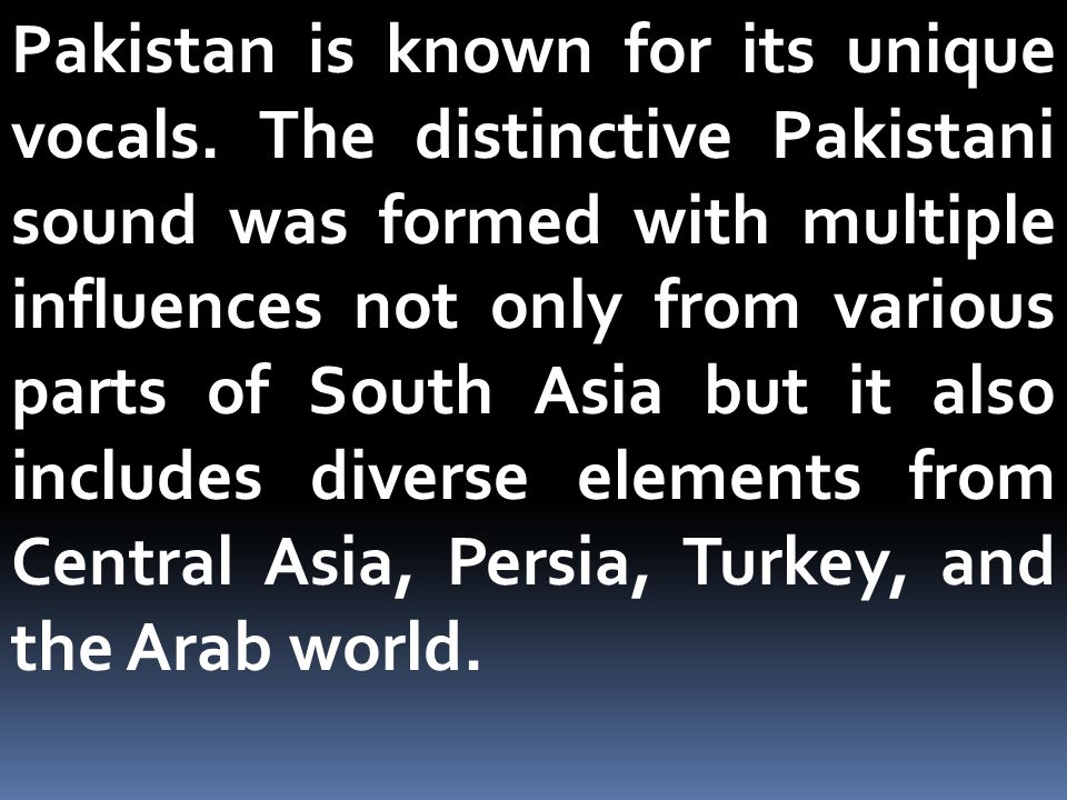 Pakistan is known for its unique vocals