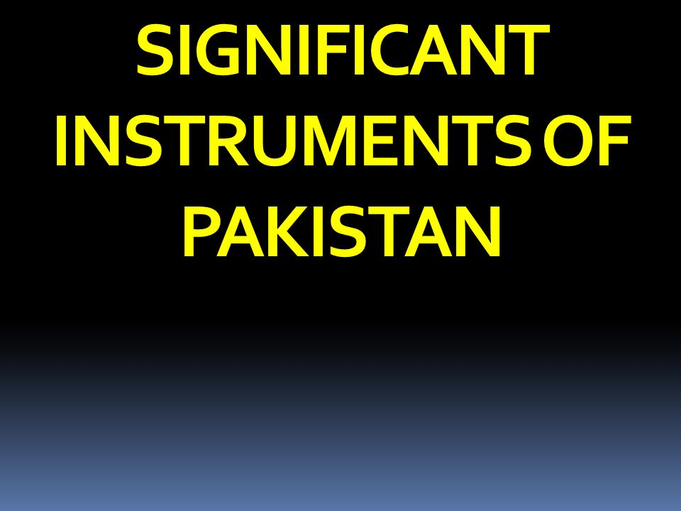 SIGNIFICANT INSTRUMENTS OF PAKISTAN