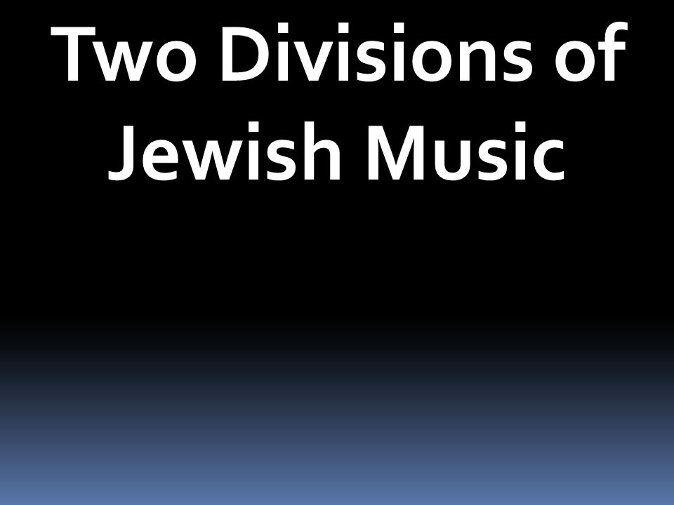 Two Divisions of Jewish Music