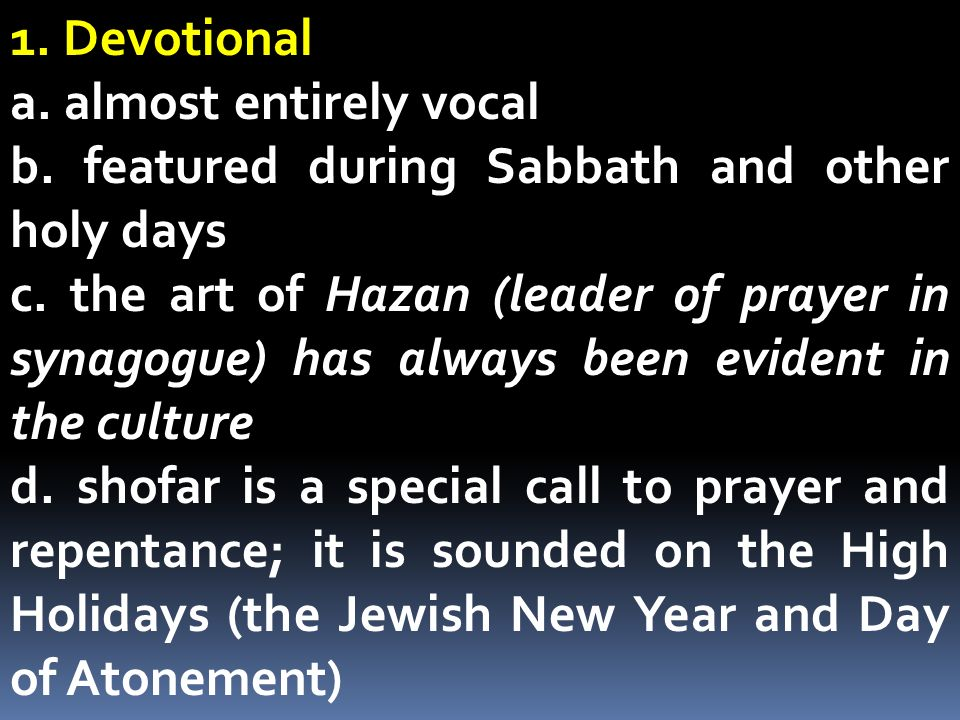 1. Devotional a. almost entirely vocal. b. featured during Sabbath and other holy days.