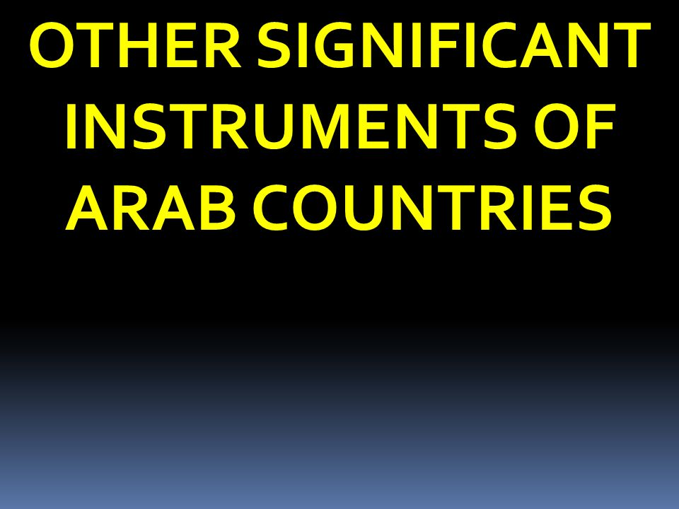 OTHER SIGNIFICANT INSTRUMENTS OF ARAB COUNTRIES