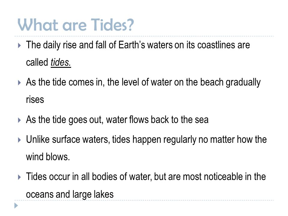 What are Tides The daily rise and fall of Earth's waters on its coastlines are called tides.
