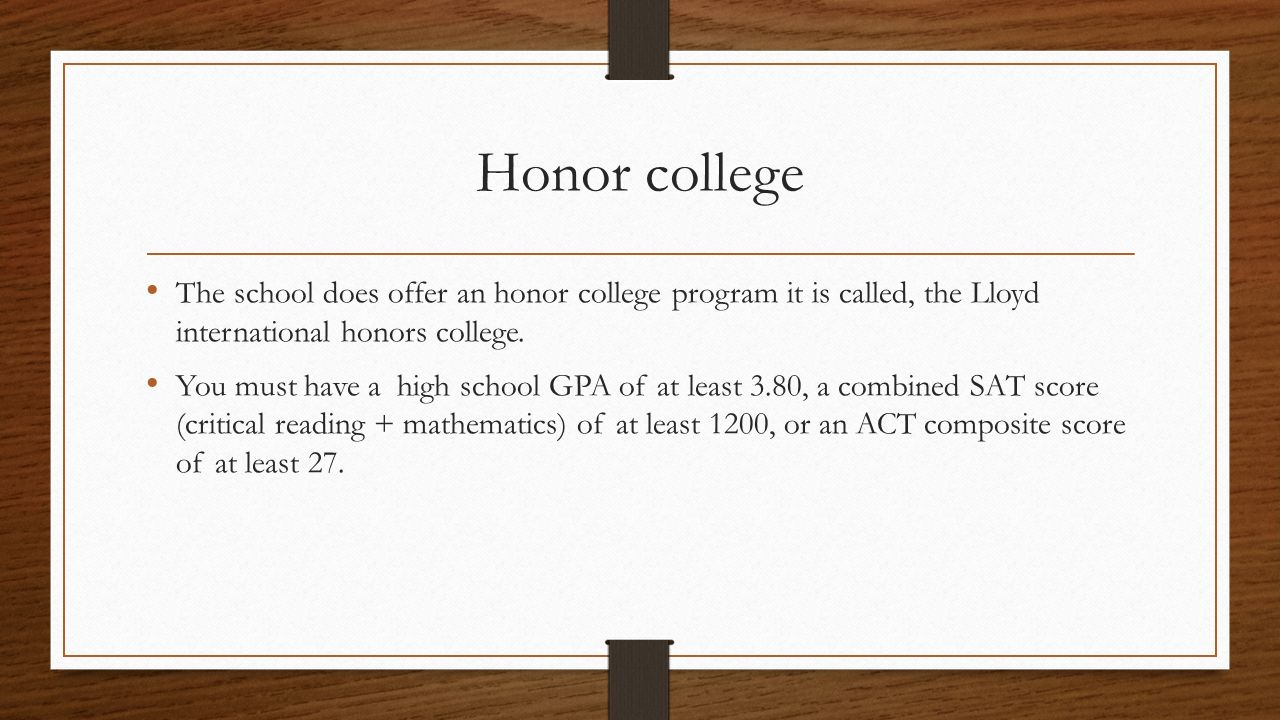 Honor college The school does offer an honor college program it is called, the Lloyd international honors college.