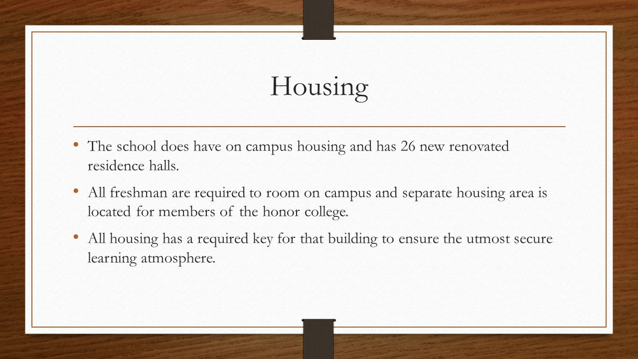 Housing The school does have on campus housing and has 26 new renovated residence halls.