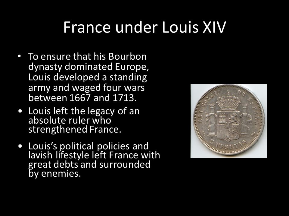the life of louis xiv the ruler of france Louis xiv, known by his people as the sun king, was ruler of both france and navarre believing louis became king following the death of his father, but cardinal mazarin, appointed by his mother, was the real leader of france until his death nineteen years later after taking over key events during the life of louis xiv:.