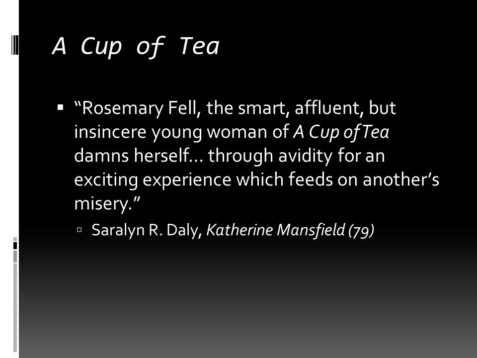 """a character analysis of rosemary fell in a cup of tea by katherine mansfield A cup of tea katherine mansfield 15th of march written text (short story) """"a cup of tea"""", written by katherine mansfield , tells the story of rosemary fell- an young upper class woman in the 1920s after shopping at an antique store she is met by a young poor girl named miss smith who begs her ."""