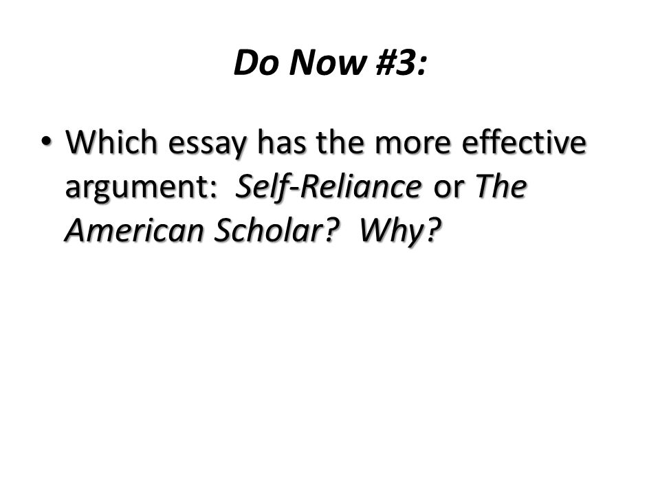 do now which essay has the more effective argument self  1 do now 3 which essay has the more effective argument self reliance or the american scholar why