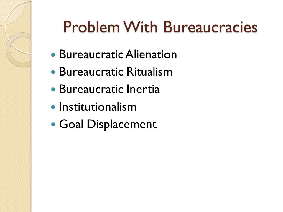 dysfunctions in bureaucracies alienation What is bureaucracy by claude lefort from telos #22 although the concept of bureaucracy has fallen into the common domain of political sociology, theory of history, and public opinion, and has been sanctified to the success it has today, it has nevertheless remained so imprecise that it is still meaningful to question the identity.