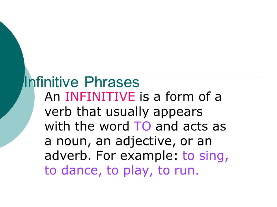 Infinitive Phrases An INFINITIVE is a form of a verb that usually ...