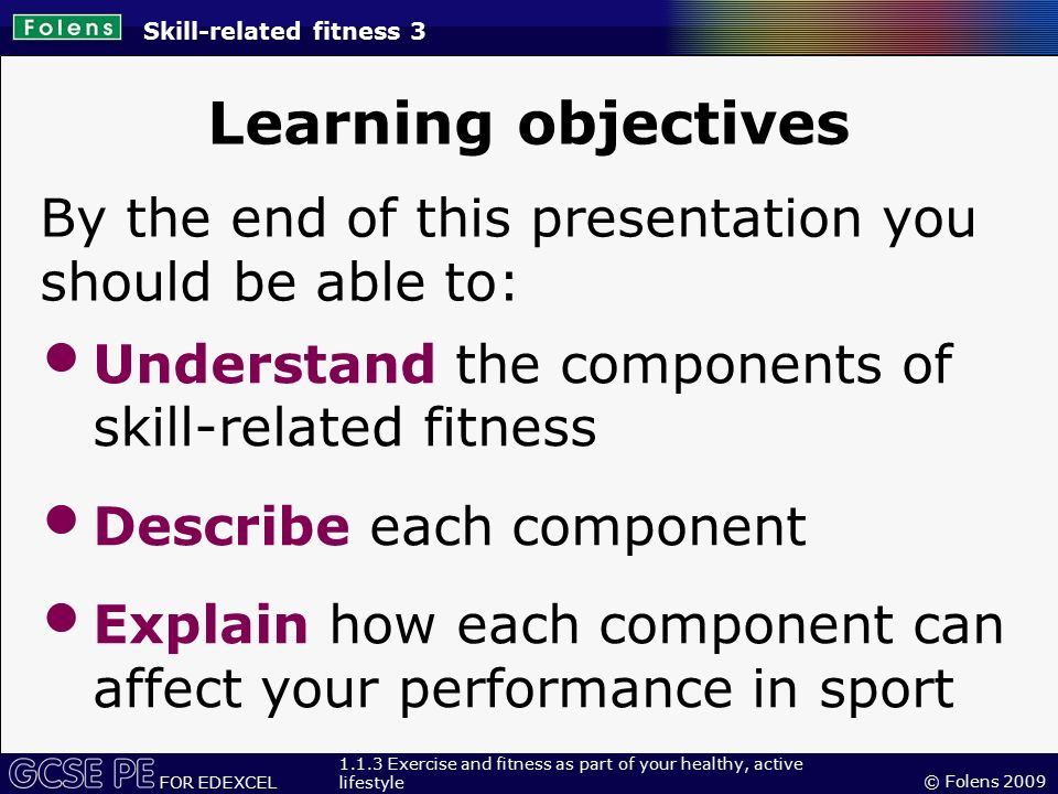 skill related fitness Lesson essential question(s): why is it important to achieve an acceptable level  of skill related fitness what are the factors that determine my level of.