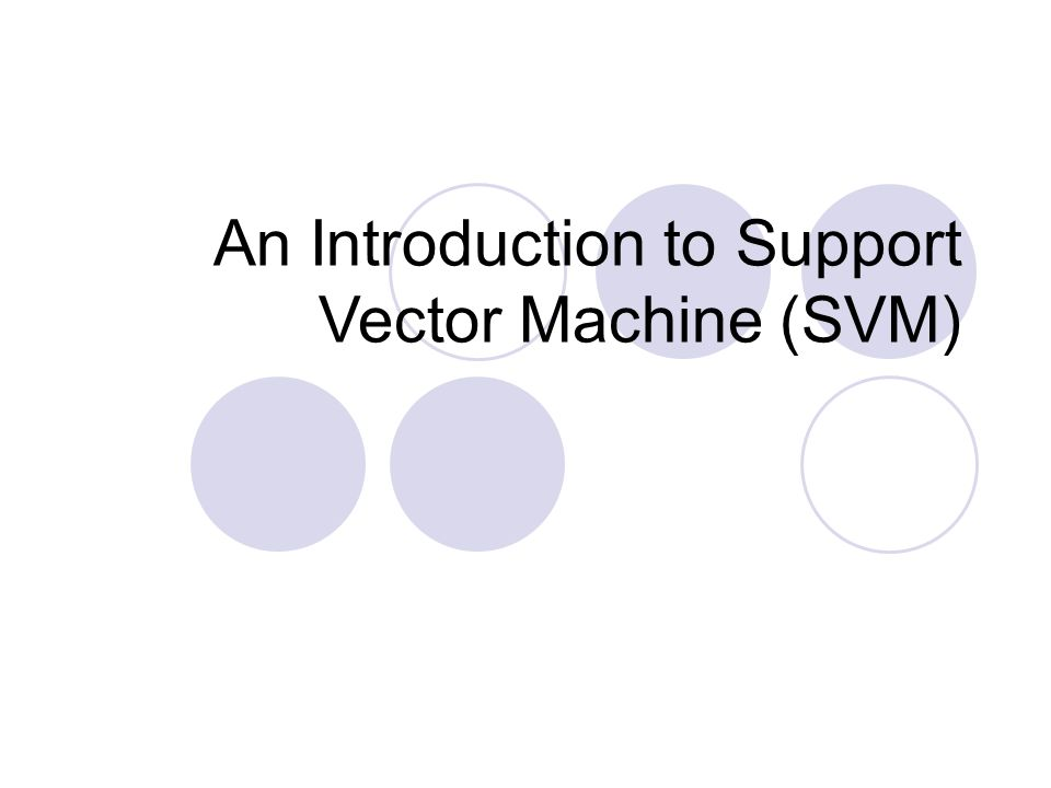An Introduction to Support Vector Machine (SVM)
