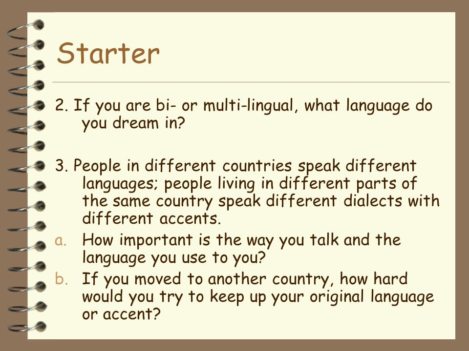 Starter 2. If you are bi- or multi-lingual, what language do you dream in