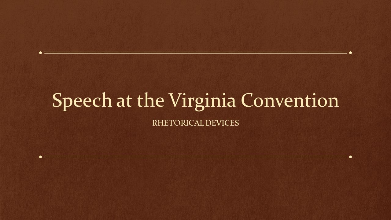 speech at the virginia convention Read full text and annotations on speech to the second virginia convention text of henry's speech at owl eyes.