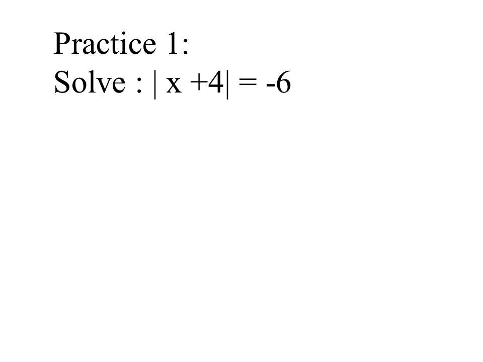 Practice 1: Solve : | x +4| = -6