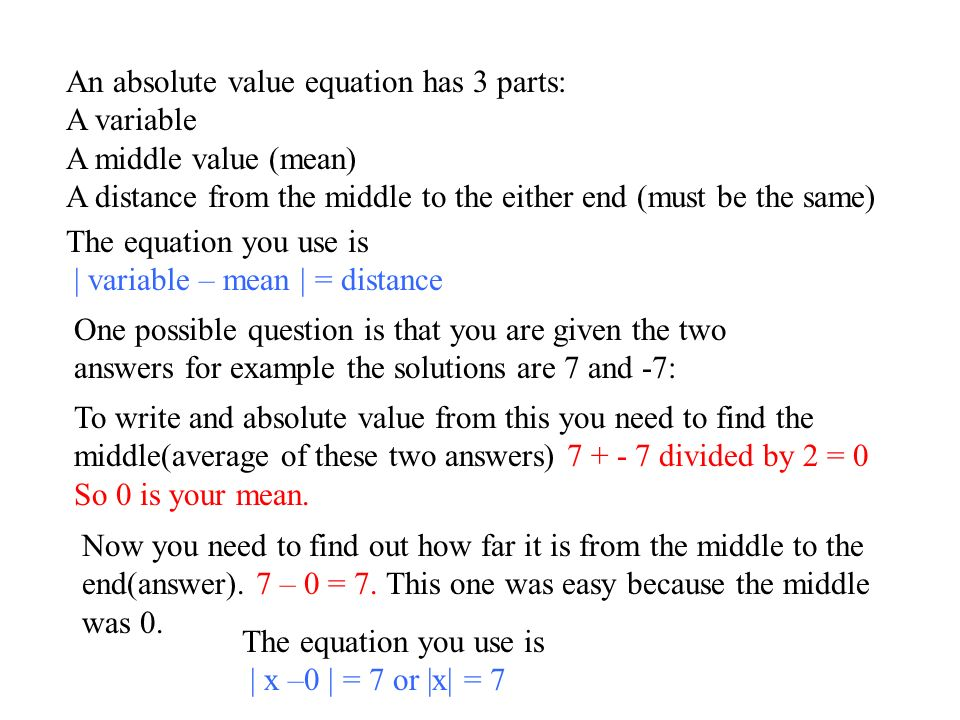 An absolute value equation has 3 parts: